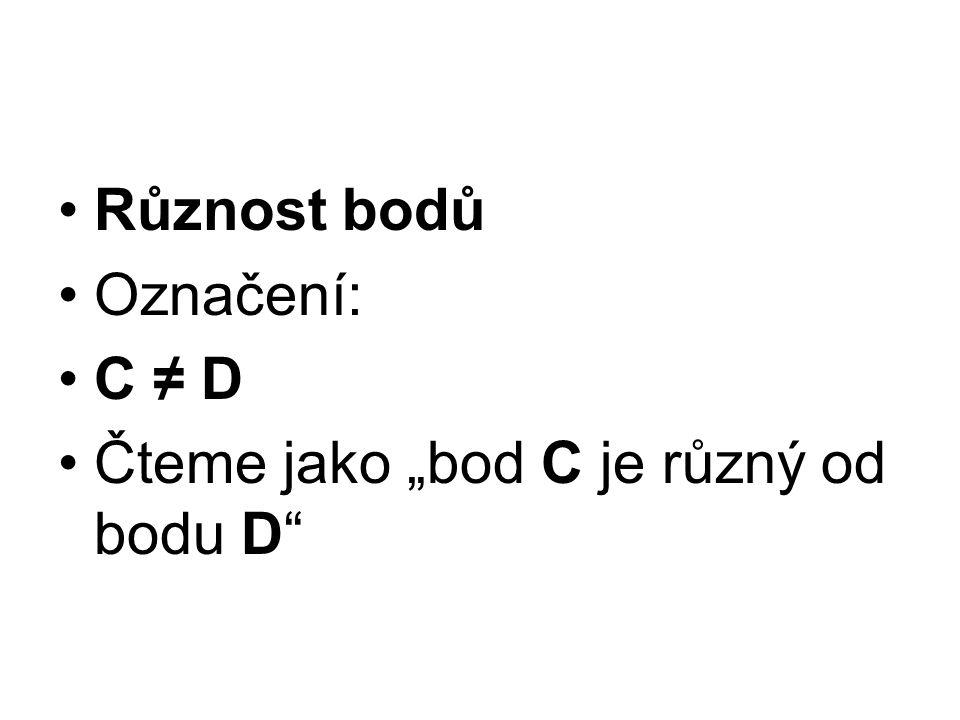 """Různost bodů Označení: C ≠ D Čteme jako """"bod C je různý od bodu D"""""""