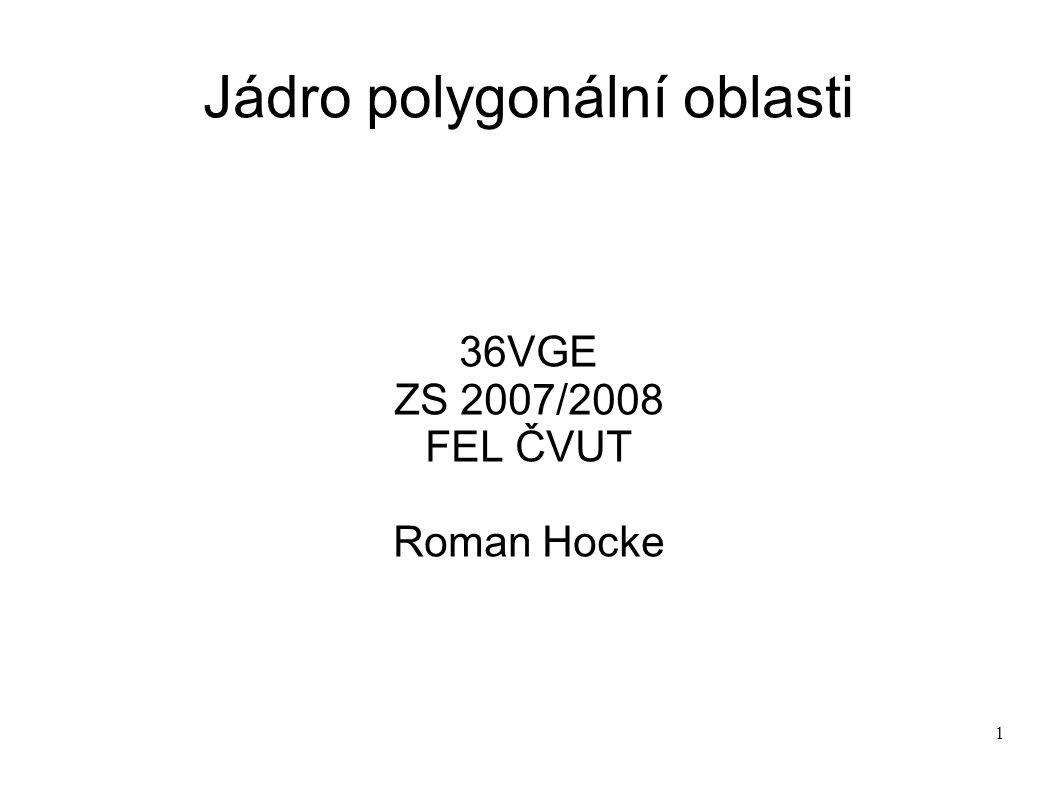 1 Jádro polygonální oblasti 36VGE ZS 2007/2008 FEL ČVUT Roman Hocke