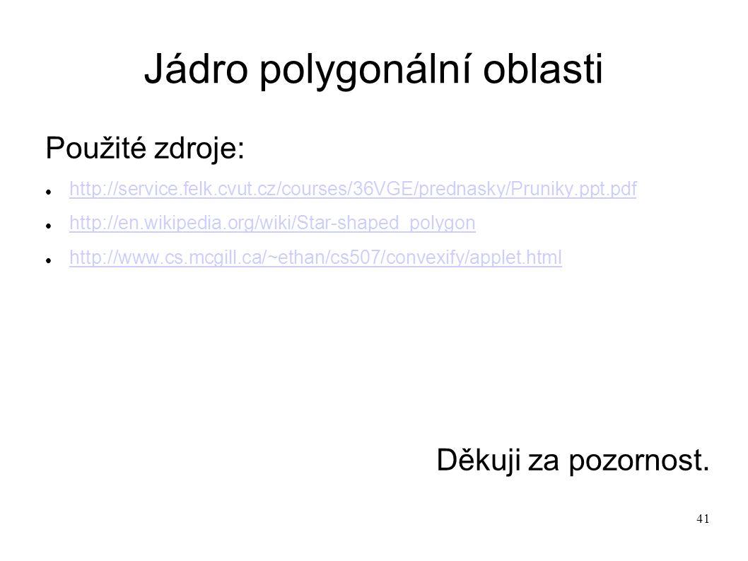 41 Jádro polygonální oblasti Použité zdroje: http://service.felk.cvut.cz/courses/36VGE/prednasky/Pruniky.ppt.pdf http://en.wikipedia.org/wiki/Star-shaped_polygon http://www.cs.mcgill.ca/~ethan/cs507/convexify/applet.html Děkuji za pozornost.