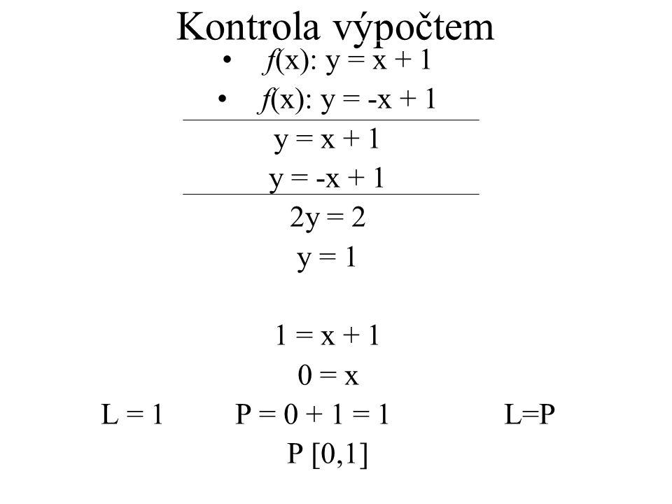 Kontrola výpočtem f(x): y = x + 1 f(x): y = -x + 1 y = x + 1 y = -x + 1 2y = 2 y = 1 1 = x + 1 0 = x L = 1P = 0 + 1 = 1L=P P [0,1]