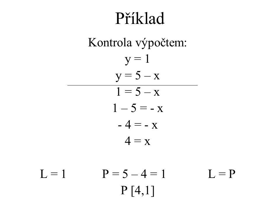 Kontrola výpočtem: y = 1 y = 5 – x 1 = 5 – x 1 – 5 = - x - 4 = - x 4 = x L = 1 P = 5 – 4 = 1L = P P [4,1]