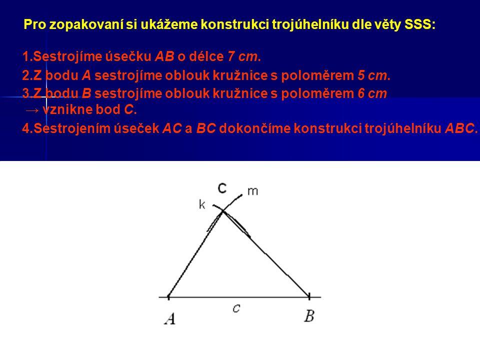 2.Z bodu A sestrojíme oblouk kružnice s poloměrem 5 cm. 1.Sestrojíme osu o2 úsečky ACosu o2 úsečky 1.Sestrojíme úsečku AB o délce 7 cm. k 3.Z bodu B s