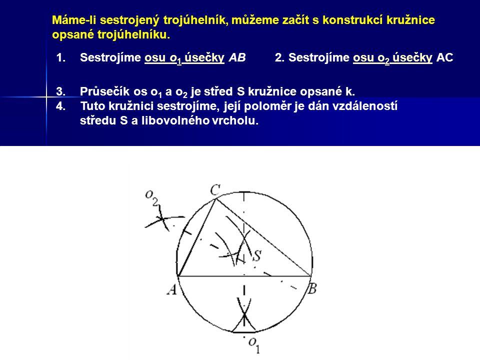 S 1. Sestrojíme osu o 1 úsečky ABosu o 1 úsečky2. Sestrojíme osu o 2 úsečky ACosu o 2 úsečky 3.Průsečík os o 1 a o 2 je střed S kružnice opsané k. 4.T