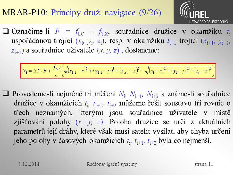 1.12.2014Radionavigační systémy strana 11 MRAR-P10: Principy druž. navigace (9/26)  Provedeme-li nejméně tři měření N i, N i+1, N i+2 a známe-li souř