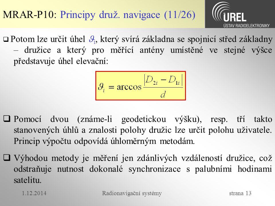 1.12.2014Radionavigační systémy strana 13 MRAR-P10: Principy druž. navigace (11/26)  Potom lze určit úhel i, který svírá základna se spojnicí střed z