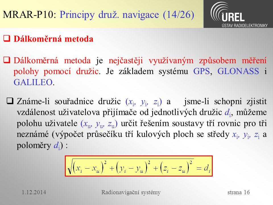 1.12.2014Radionavigační systémy strana 16 MRAR-P10: Principy druž. navigace (14/26)  Dálkoměrná metoda  Dálkoměrná metoda je nejčastěji využívaným z
