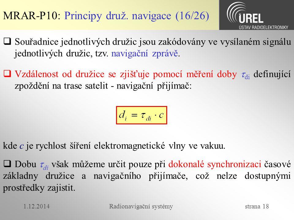 1.12.2014Radionavigační systémy strana 18 MRAR-P10: Principy druž. navigace (16/26)  Souřadnice jednotlivých družic jsou zakódovány ve vysílaném sign