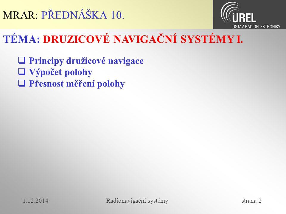 Radionavigační systémy strana 2 MRAR: PŘEDNÁŠKA 10.  Principy družicové navigace  Výpočet polohy  Přesnost měření polohy TÉMA: DRUZICOVÉ NAVIGAČNÍ