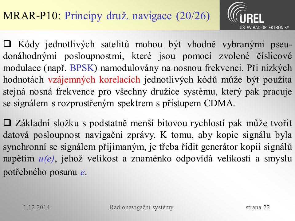 1.12.2014Radionavigační systémy strana 22 MRAR-P10: Principy druž. navigace (20/26)  Kódy jednotlivých satelitů mohou být vhodně vybranými pseu- doná