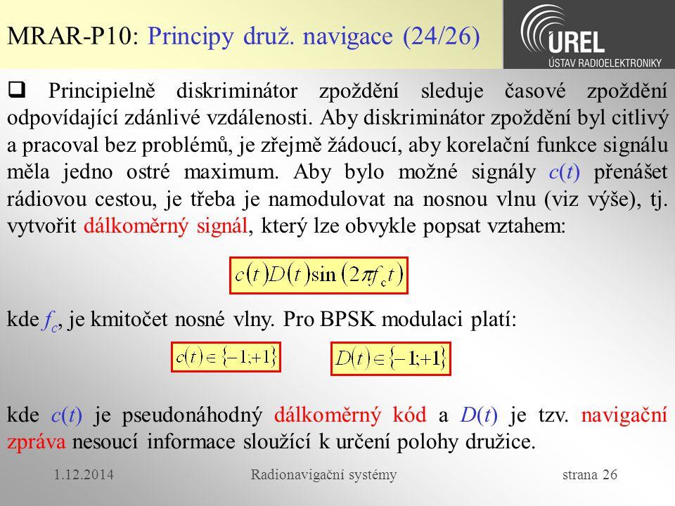 1.12.2014Radionavigační systémy strana 26 MRAR-P10: Principy druž. navigace (24/26)  Principielně diskriminátor zpoždění sleduje časové zpoždění odpo