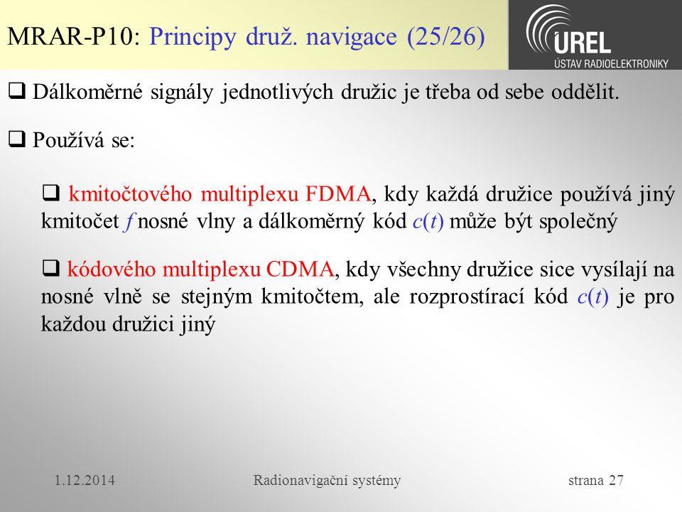 1.12.2014Radionavigační systémy strana 27 MRAR-P10: Principy druž. navigace (25/26)  Dálkoměrné signály jednotlivých družic je třeba od sebe oddělit.