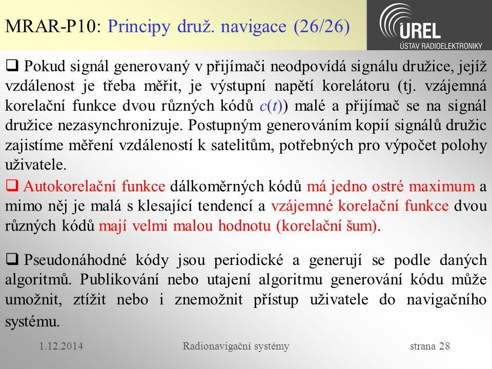 1.12.2014Radionavigační systémy strana 28 MRAR-P10: Principy druž. navigace (26/26)  Pokud signál generovaný v přijímači neodpovídá signálu družice,