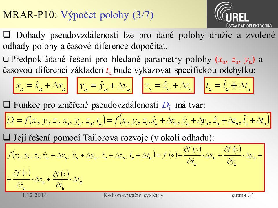 1.12.2014Radionavigační systémy strana 31 MRAR-P10: Výpočet polohy (3/7)  Dohady pseudovzdáleností lze pro dané polohy družic a zvolené odhady polohy a časové diference dopočítat.