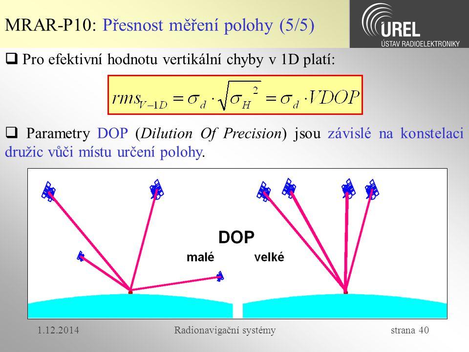 1.12.2014Radionavigační systémy strana 40 MRAR-P10: Přesnost měření polohy (5/5)  Pro efektivní hodnotu vertikální chyby v 1D platí:  Parametry DOP (Dilution Of Precision) jsou závislé na konstelaci družic vůči místu určení polohy.