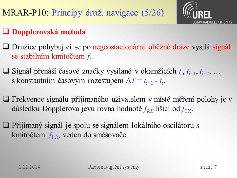 1.12.2014Radionavigační systémy strana 7 MRAR-P10: Principy druž. navigace (5/26)  Dopplerovská metoda  Družice pohybující se po negeostacionární ob