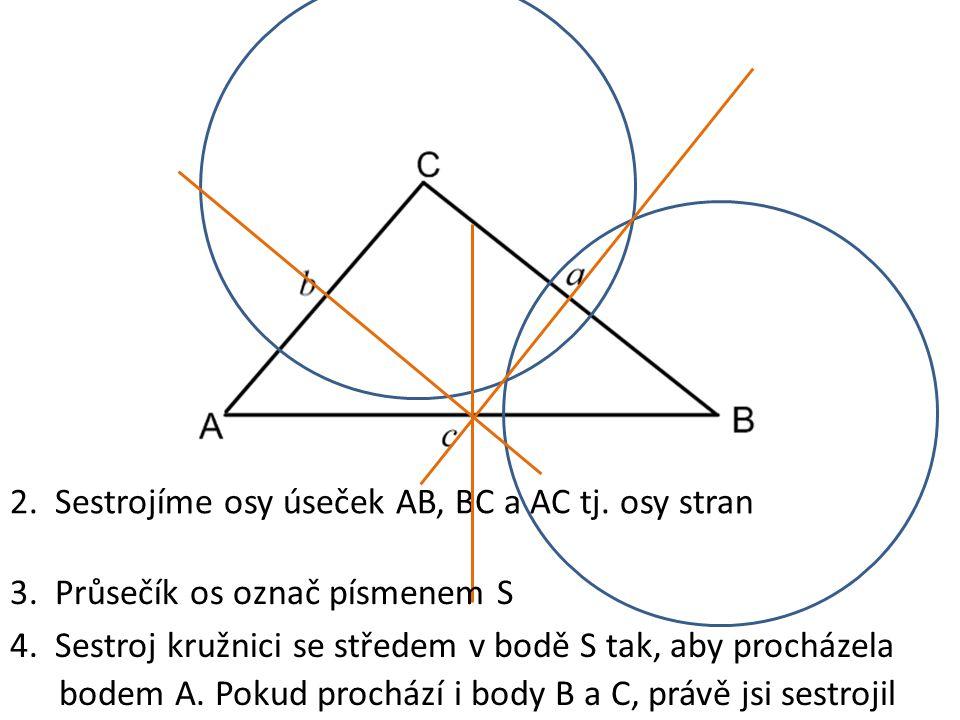 2. Sestrojíme osy úseček AB, BC a AC tj. osy stran 3. Průsečík os označ písmenem S 4. Sestroj kružnici se středem v bodě S tak, aby procházela bodem A