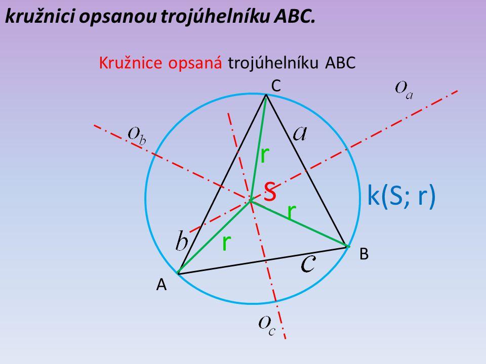 kružnici opsanou trojúhelníku ABC. Kružnice opsaná trojúhelníku ABC A B C r r r k(S; r) S