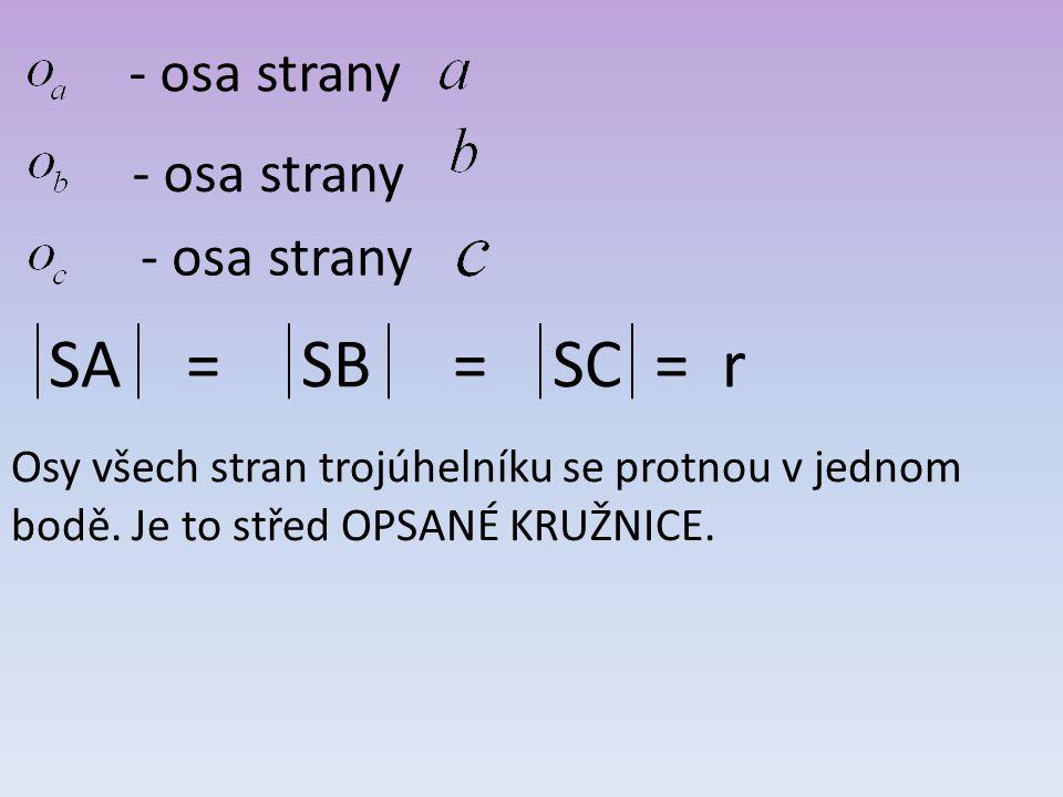 - osa strany SA = SB = SC = r Osy všech stran trojúhelníku se protnou v jednom bodě. Je to střed OPSANÉ KRUŽNICE.