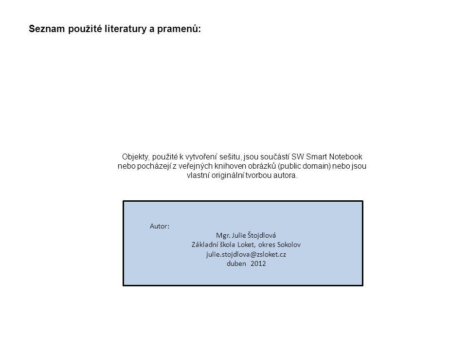 Seznam použité literatury a pramenů: Autor: Mgr. Julie Štojdlová Základní škola Loket, okres Sokolov julie.stojdlova@zsloket.cz duben 2012 Objekty, po