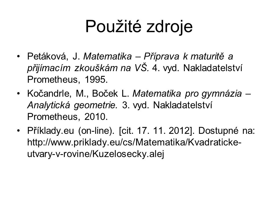 Použité zdroje Petáková, J. Matematika – Příprava k maturitě a přijímacím zkouškám na VŠ. 4. vyd. Nakladatelství Prometheus, 1995. Kočandrle, M., Boče
