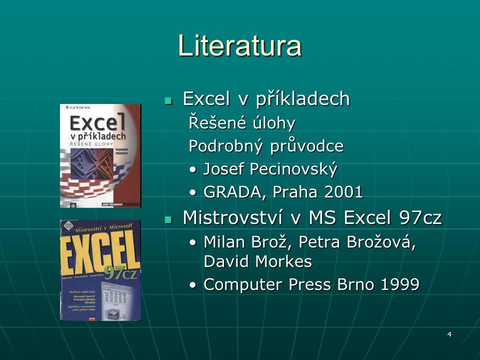 4 Literatura Excel v příkladech Excel v příkladech Řešené úlohy Podrobný průvodce Josef Pecinovský GRADA, Praha 2001 Mistrovství v MS Excel 97cz Mistr