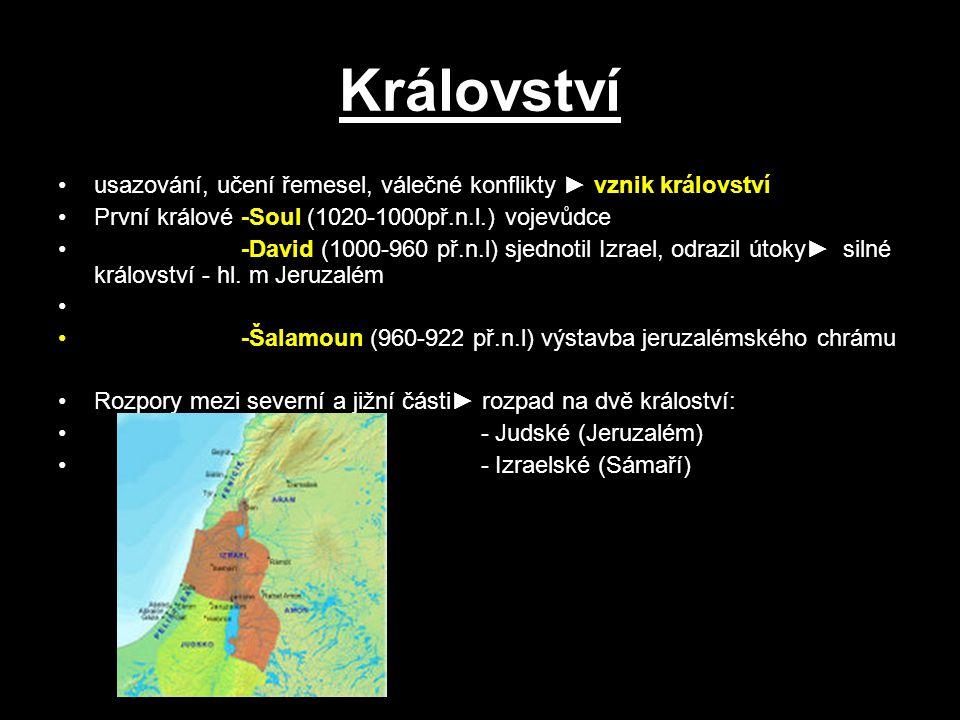 Království usazování, učení řemesel, válečné konflikty ► vznik království První králové -Soul (1020-1000př.n.l.) vojevůdce -David (1000-960 př.n.l) sj
