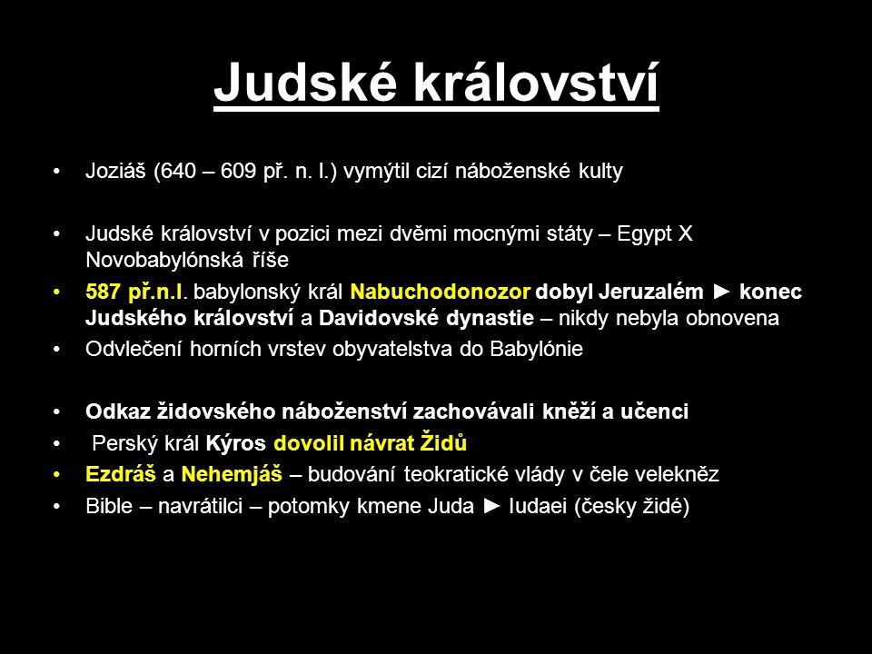 Judské království Joziáš (640 – 609 př. n. l.) vymýtil cizí náboženské kulty Judské království v pozici mezi dvěmi mocnými státy – Egypt X Novobabylón