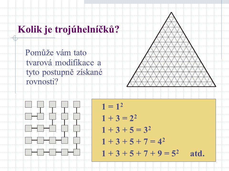 Kolik je trojúhelníčků? Pomůže vám tato tvarová modifikace a tyto postupně získané rovnosti? 1 = 1 2 1 + 3 = 2 2 1 + 3 + 5 = 3 2 1 + 3 + 5 + 7 = 4 2 1