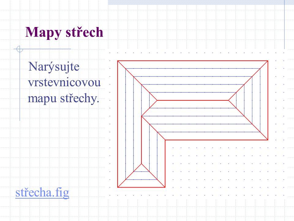 Mapy střech Narýsujte vrstevnicovou mapu střechy. střecha.fig
