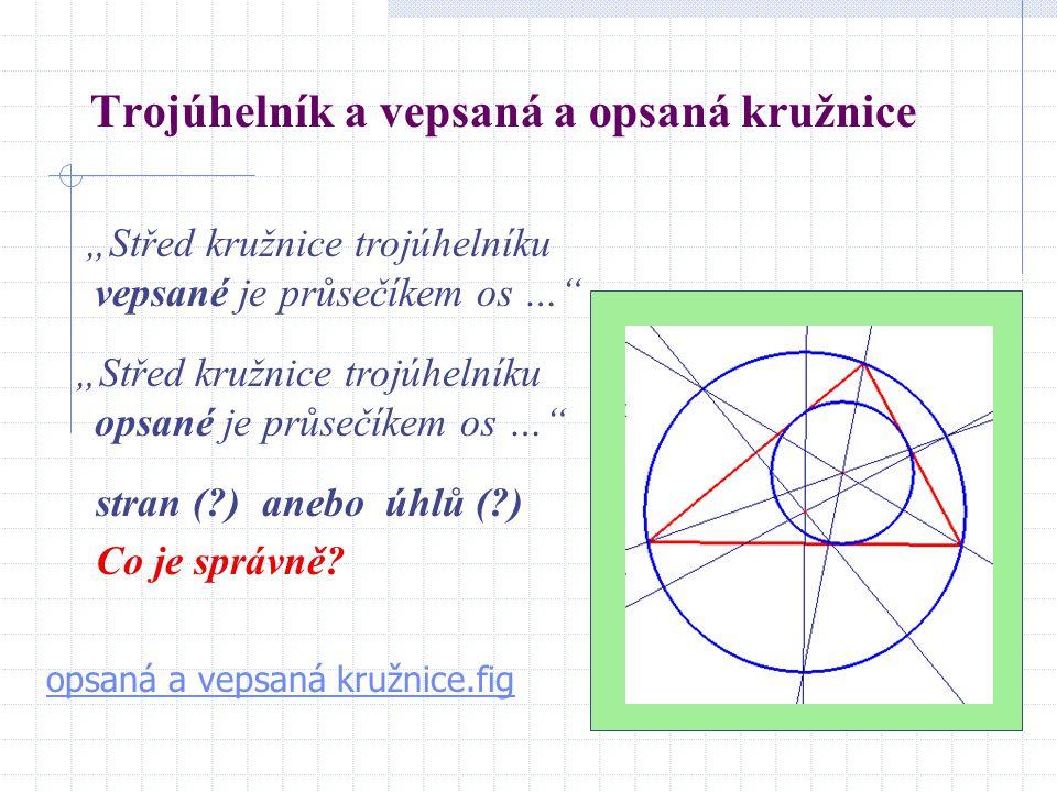 """Trojúhelník a vepsaná a opsaná kružnice opsaná a vepsaná kružnice.fig """"Střed kružnice trojúhelníku vepsané je průsečíkem os … """"Střed kružnice trojúhelníku opsané je průsečíkem os … stran (?) anebo úhlů (?) Co je správně?"""