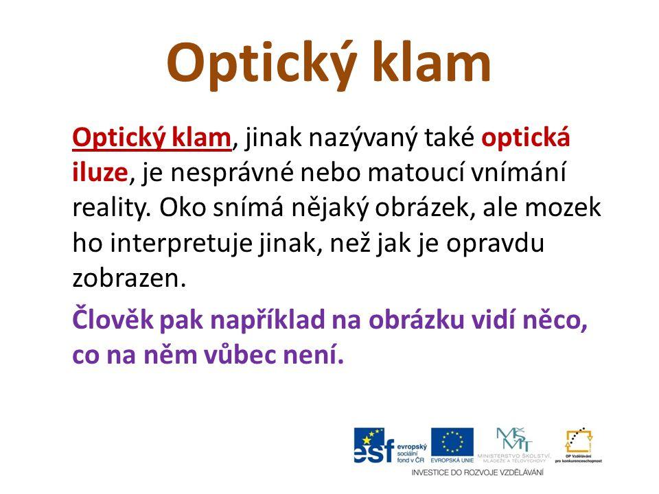 Optický klam Optický klam, jinak nazývaný také optická iluze, je nesprávné nebo matoucí vnímání reality. Oko snímá nějaký obrázek, ale mozek ho interp