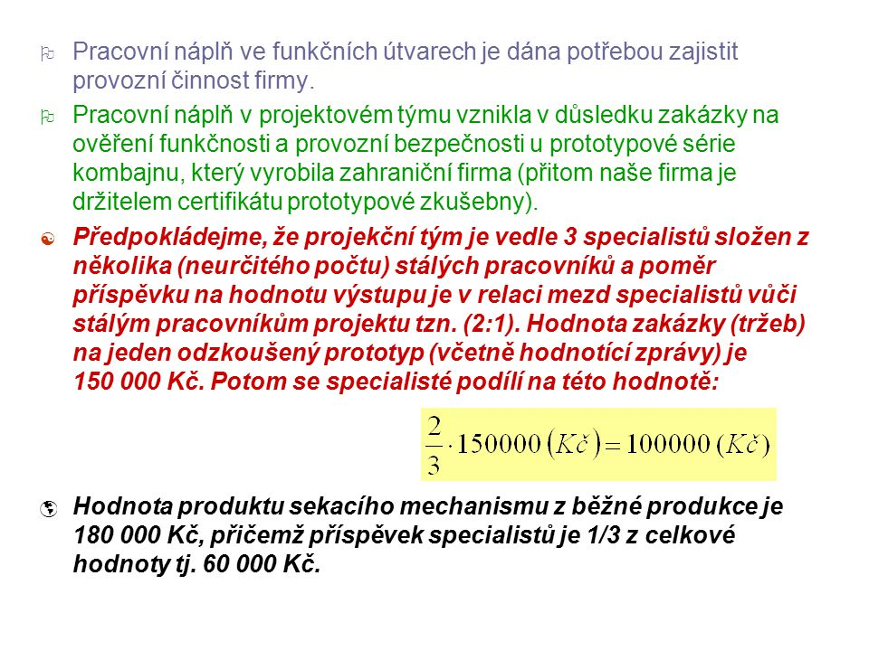 2 Ilustrativní příklad Dáno:  Firma zabývající se vývojem a výrobou sekacího mechanismu pro kombajny bude následující čtvrtletí využívat 3 specialist