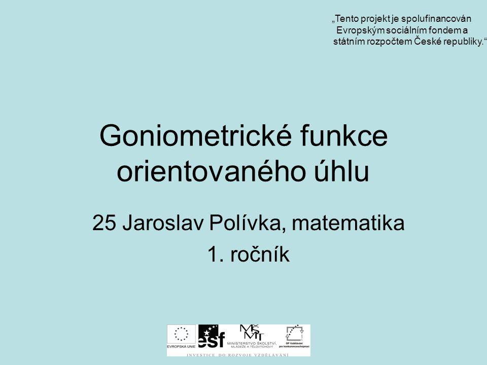 Goniometrické funkce orientovaného úhlu 25 Jaroslav Polívka, matematika 1.
