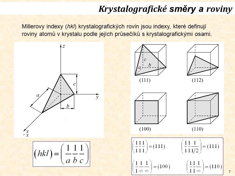 7 Krystalografické směry a roviny Millerovy indexy (hkl) krystalografických rovin jsou indexy, které definují roviny atomů v krystalu podle jejích prů