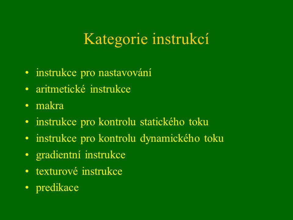 Kategorie instrukcí instrukce pro nastavování aritmetické instrukce makra instrukce pro kontrolu statického toku instrukce pro kontrolu dynamického toku gradientní instrukce texturové instrukce predikace