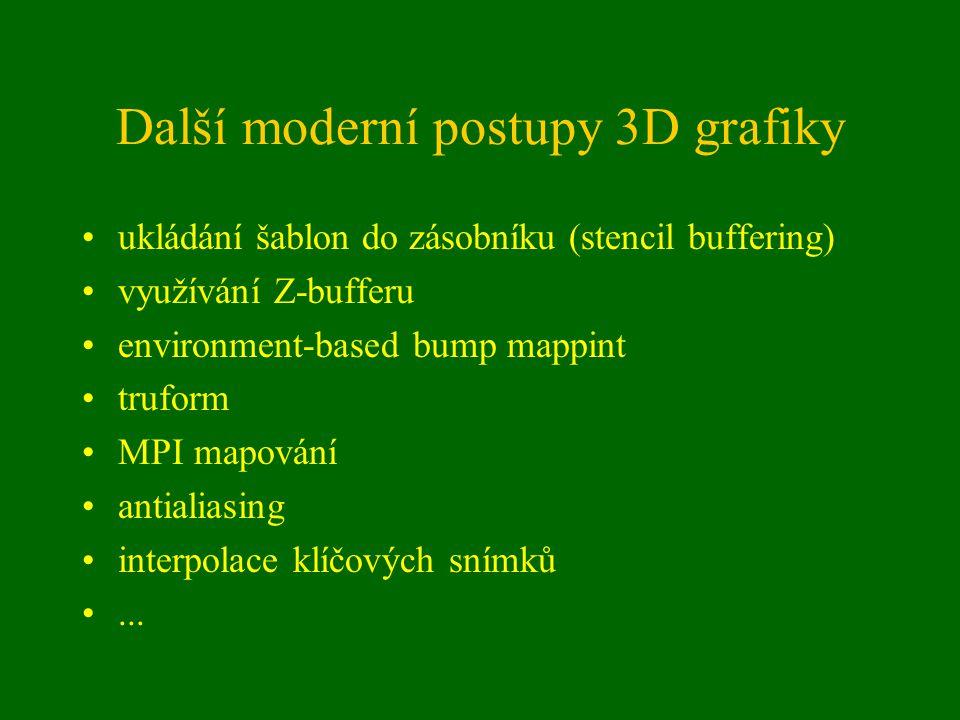 Další moderní postupy 3D grafiky ukládání šablon do zásobníku (stencil buffering) využívání Z-bufferu environment-based bump mappint truform MPI mapování antialiasing interpolace klíčových snímků...