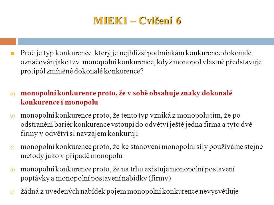 MIEK1 – Cvičení 6 Proč je typ konkurence, který je nejbližší podmínkám konkurence dokonalé, označován jako tzv. monopolní konkurence, když monopol vla