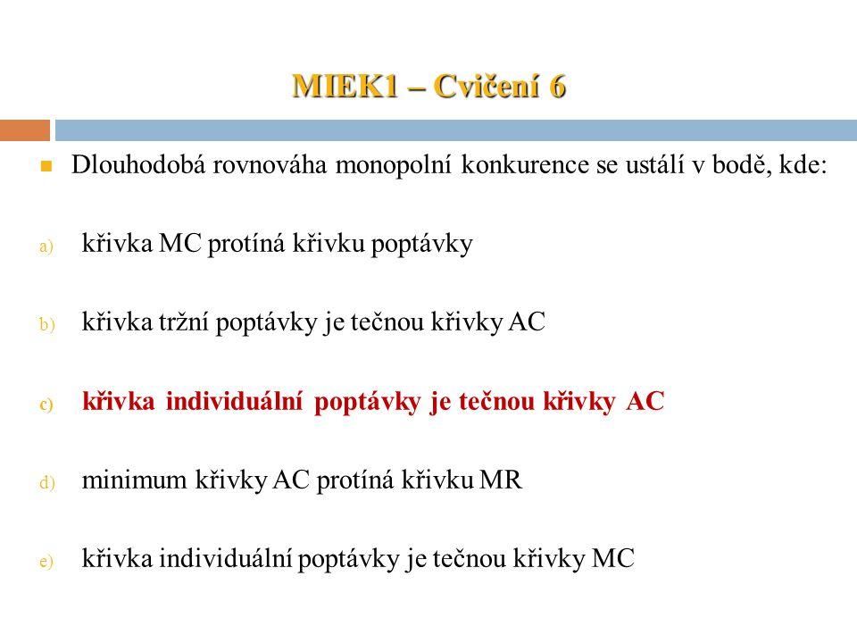 MIEK1 – Cvičení 6 Dlouhodobá rovnováha monopolní konkurence se ustálí v bodě, kde: a) křivka MC protíná křivku poptávky b) křivka tržní poptávky je te