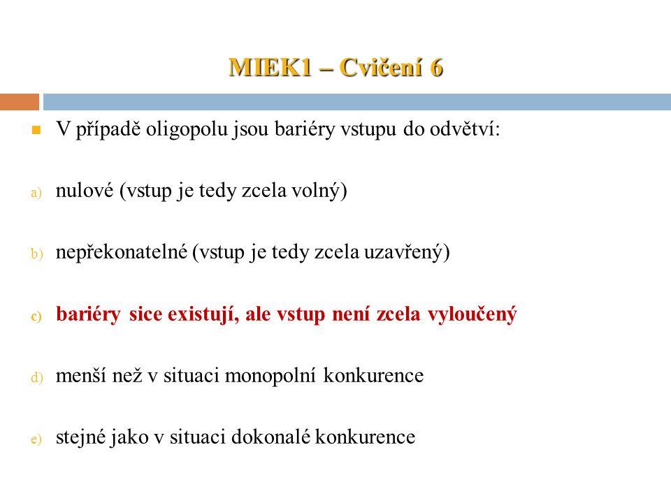 MIEK1 – Cvičení 6 V případě oligopolu jsou bariéry vstupu do odvětví: a) nulové (vstup je tedy zcela volný) b) nepřekonatelné (vstup je tedy zcela uza