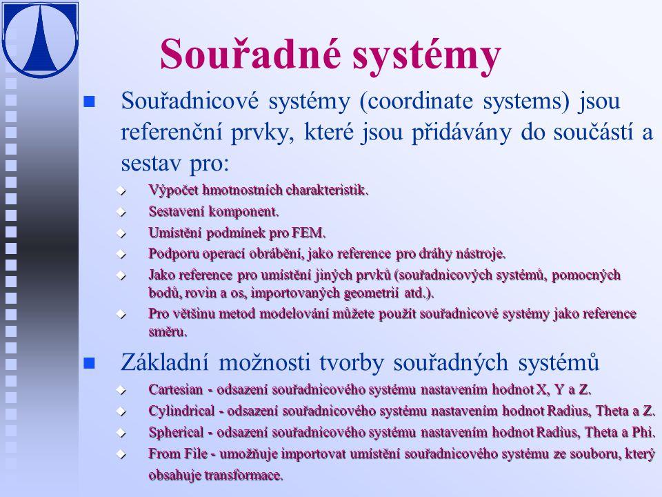 Souřadné systémy n n Souřadnicové systémy (coordinate systems) jsou referenční prvky, které jsou přidávány do součástí a sestav pro: u Výpočet hmotnostních charakteristik.