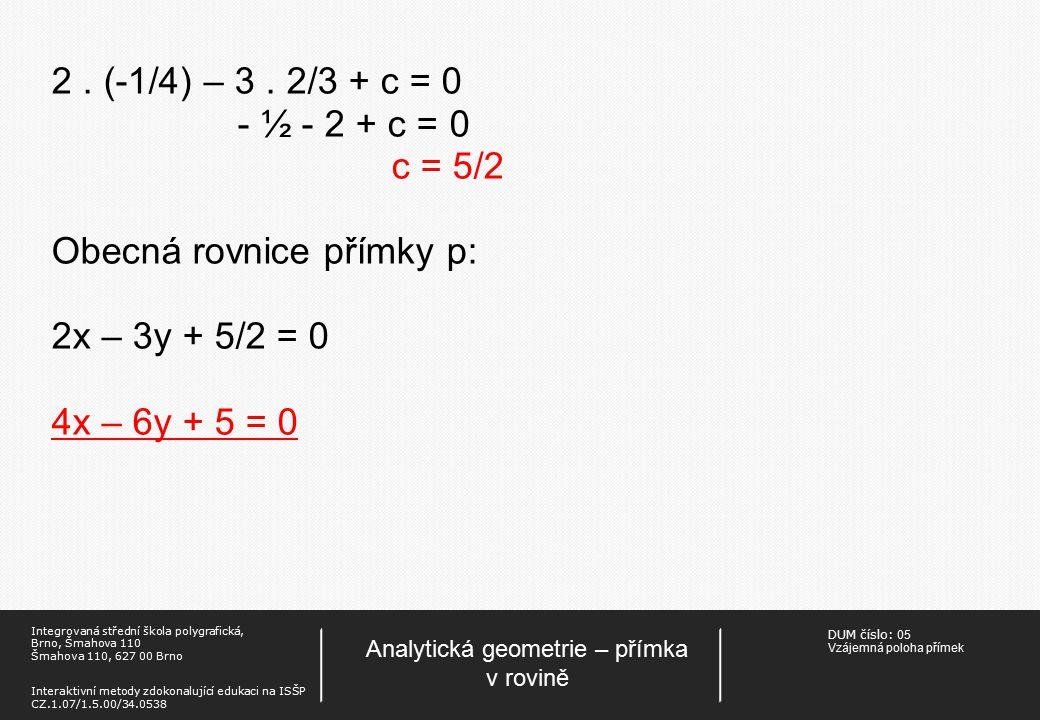 DUM číslo: 05 Vzájemná poloha přímek Analytická geometrie – přímka v rovině Integrovaná střední škola polygrafická, Brno, Šmahova 110 Šmahova 110, 627 00 Brno Interaktivní metody zdokonalující edukaci na ISŠP CZ.1.07/1.5.00/34.0538 2.