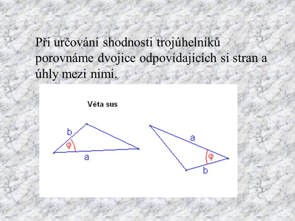 Při určování shodnosti trojúhelníků porovnáme dvojice odpovídajících si stran a úhly mezi nimi.