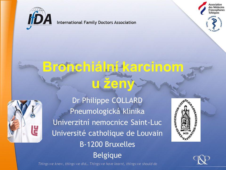 12 Bronchiální karcinom jiná nemoc u žen Bronchiální karcinom u nekuřáků: 3 x více žen často mladé s adenokarcinomem agresivním (PET scan)