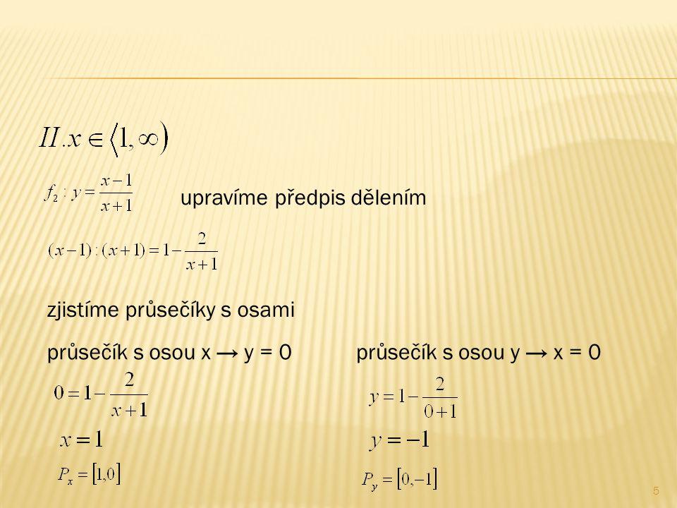 5 upravíme předpis dělením zjistíme průsečíky s osami průsečík s osou x → y = 0průsečík s osou y → x = 0