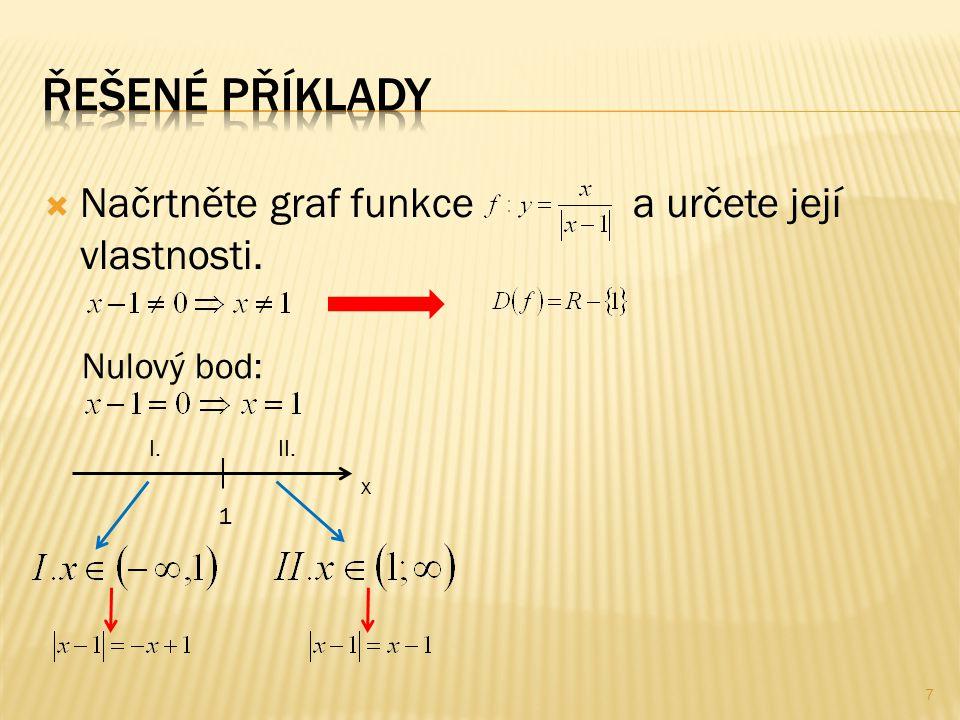  Načrtněte graf funkce a určete její vlastnosti. 7 Nulový bod: 1 x II.I.