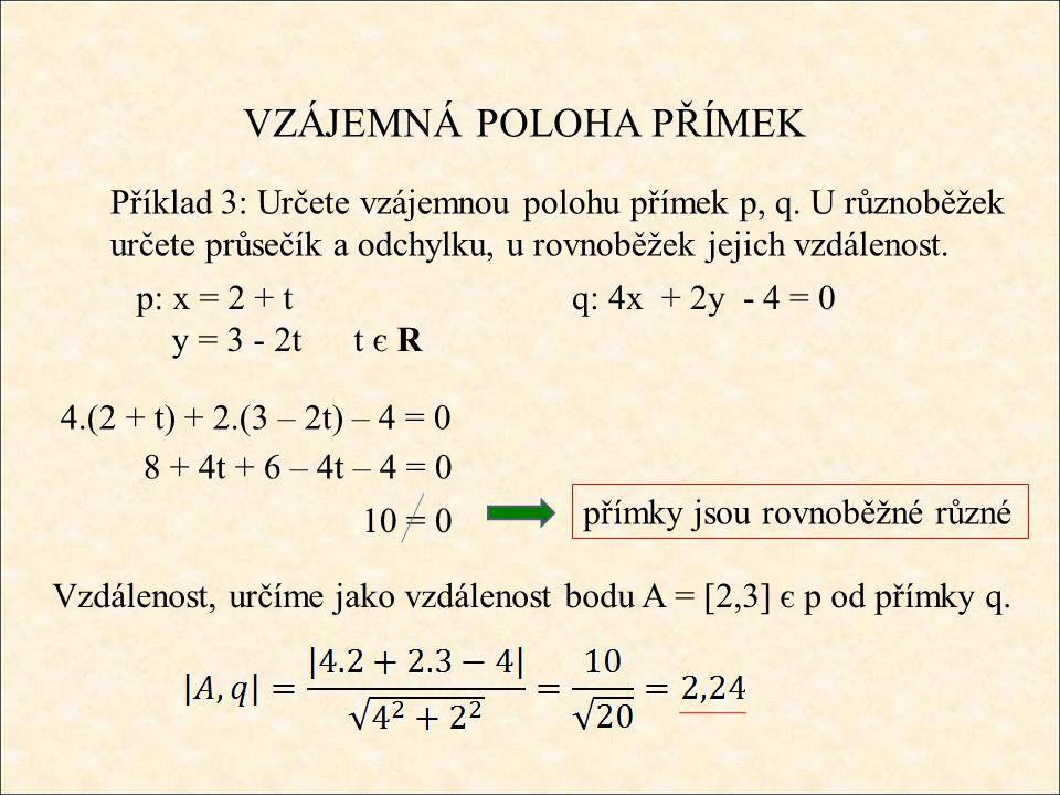 VZÁJEMNÁ POLOHA PŘÍMEK Příklad 3: Určete vzájemnou polohu přímek p, q. U různoběžek určete průsečík a odchylku, u rovnoběžek jejich vzdálenost. p: x =