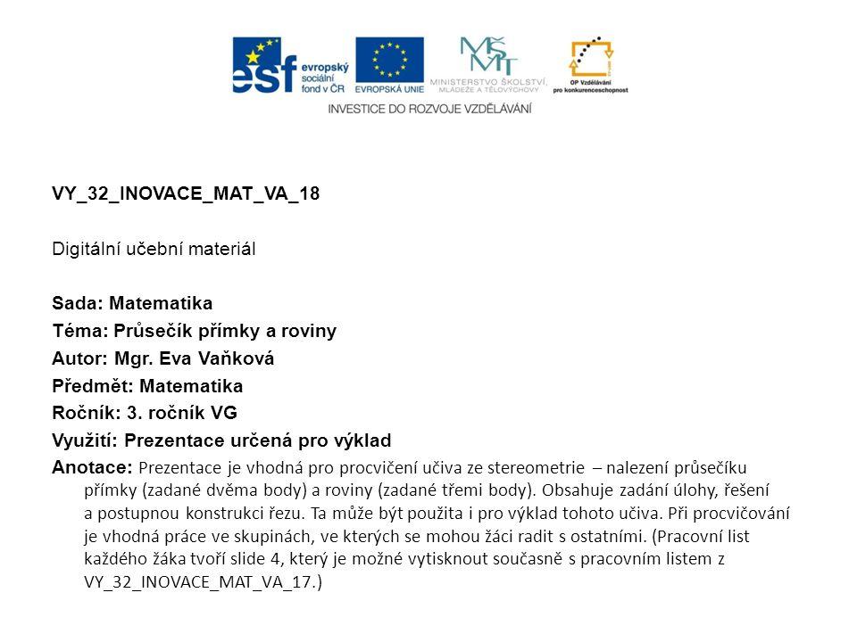 VY_32_INOVACE_MAT_VA_18 Digitální učební materiál Sada: Matematika Téma: Průsečík přímky a roviny Autor: Mgr.