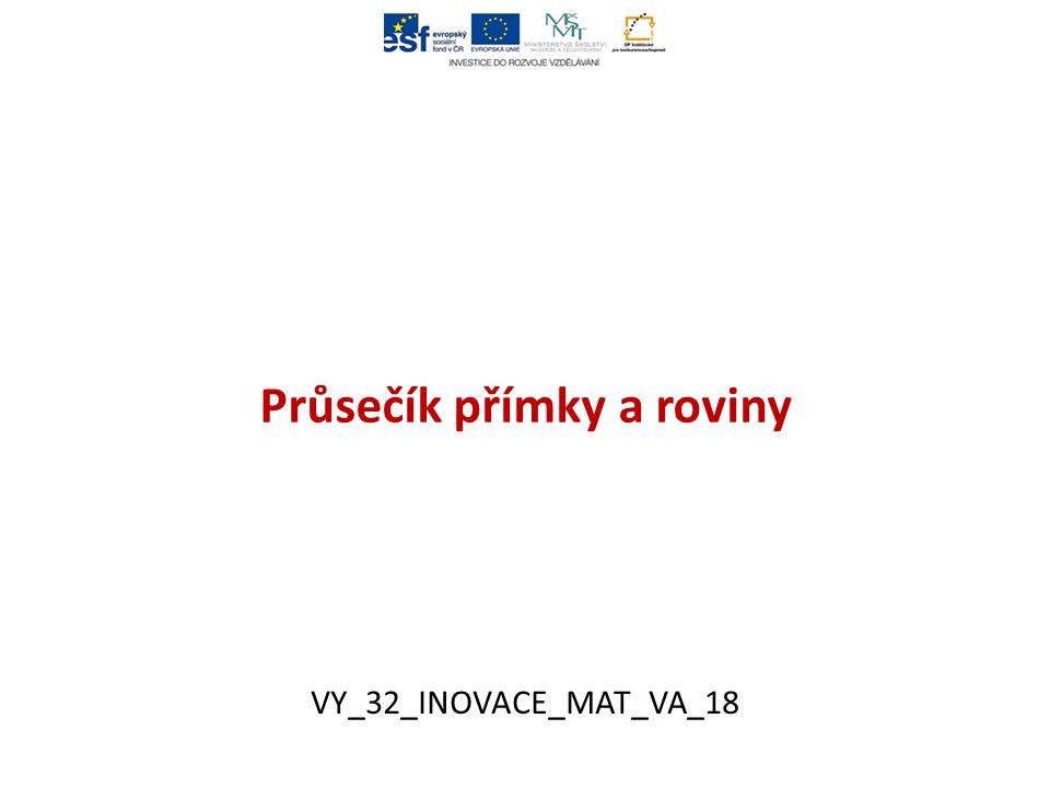 Průsečík přímky a roviny VY_32_INOVACE_MAT_VA_18
