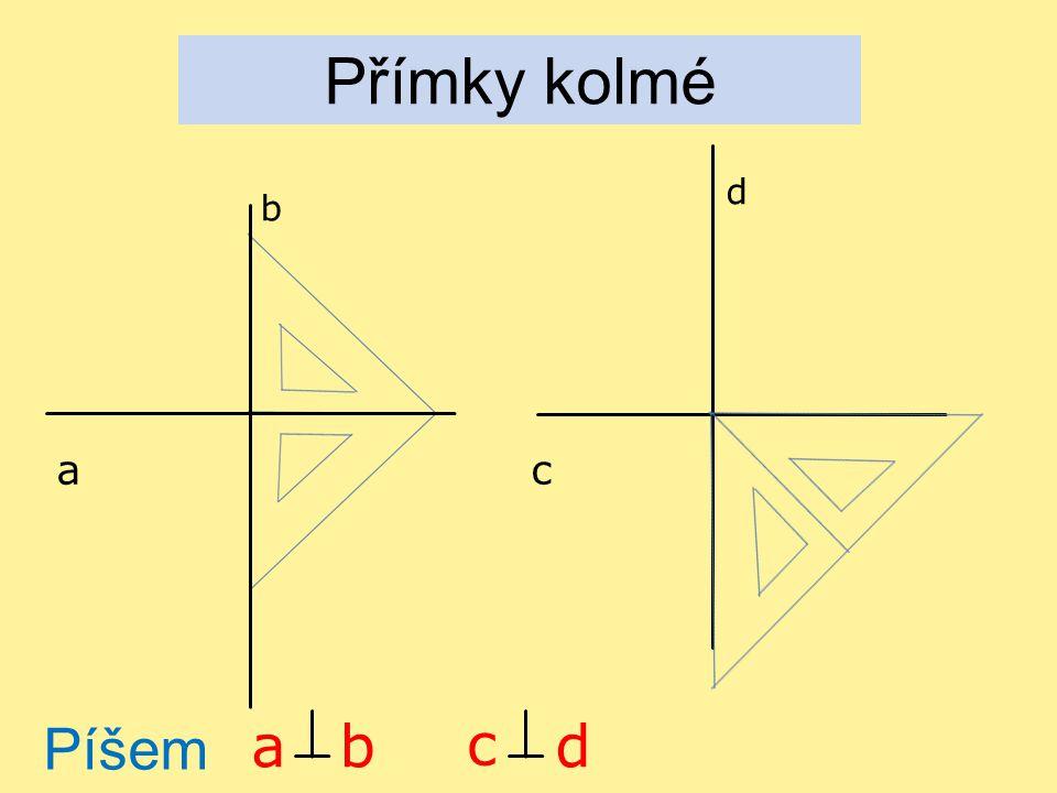 Přímky kolmé a b c d Píšem e: ab c d