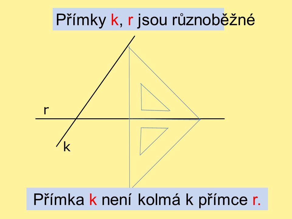 k r Přímka k není kolmá k přímce r. Přímky k, r jsou různoběžné